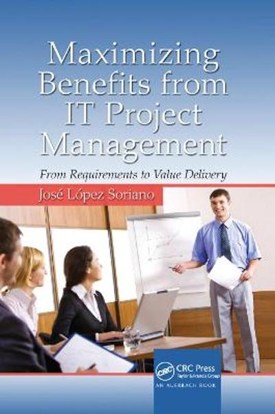 Maximizing Benefits from IT Project Management - Jose Lopez Soriano