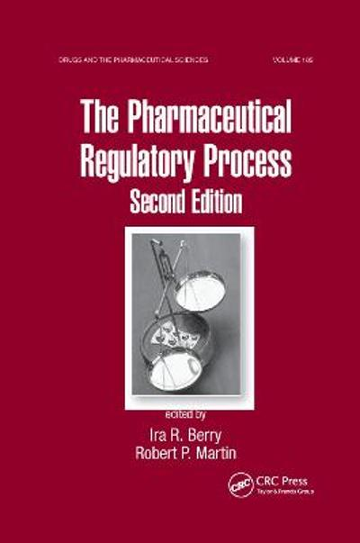 The Pharmaceutical Regulatory Process - Ira R. Berry