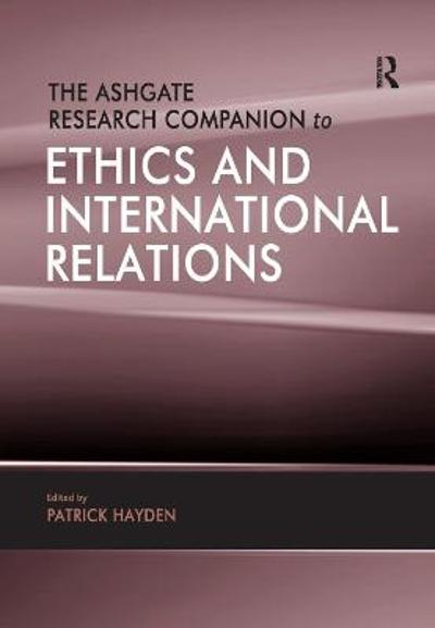 The Ashgate Research Companion to Ethics and International Relations - Professor Patrick Hayden