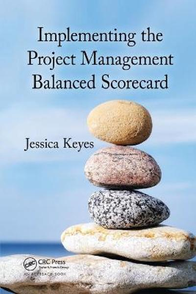 Implementing the Project  Management Balanced Scorecard - Jessica Keyes