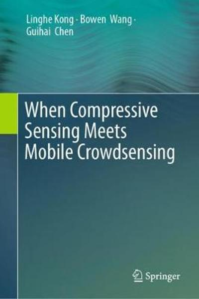 When Compressive Sensing Meets Mobile Crowdsensing - Linghe Kong