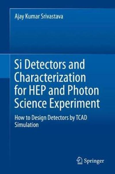 Si Detectors and Characterization for HEP and Photon Science Experiment - Ajay Kumar Srivastava