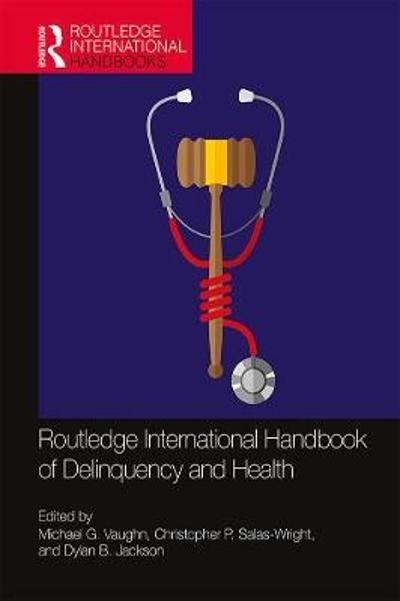 Routledge International Handbook of Delinquency and Health - Michael G. Vaughn