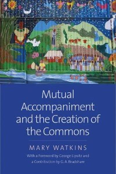 Mutual Accompaniment and the Creation of the Commons - Mary Watkins