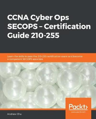 CCNA Cyber Ops SECOPS - Certification Guide 210-255 - Andrew Chu