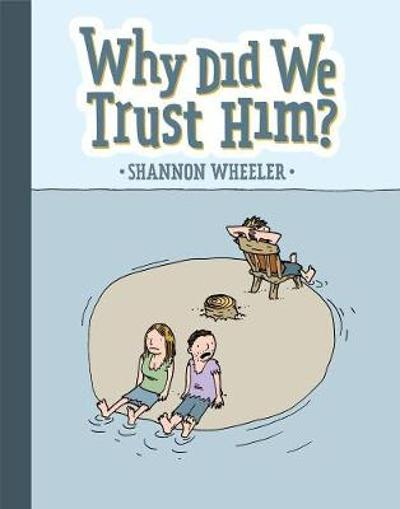 Why Did We Trust Him? - Shannon Wheeler