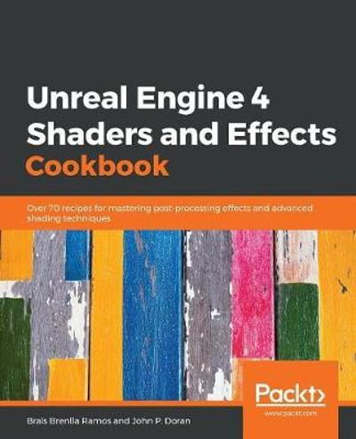 Unreal Engine 4 Shaders and Effects Cookbook - Brais Brenlla Ramos