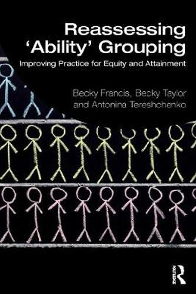 Reassessing 'Ability' Grouping - Becky Francis