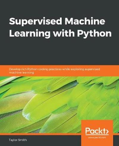 Supervised Machine Learning with Python - Taylor Smith