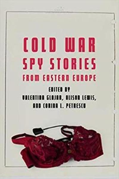 Cold War Spy Stories from Eastern Europe - Valentina Glajar