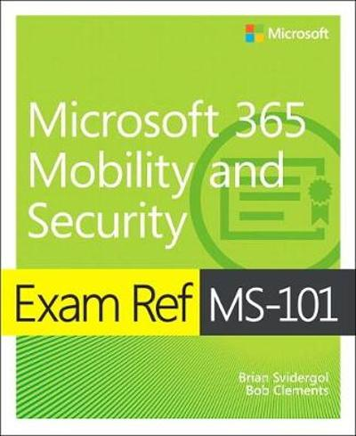 Exam Ref MS-101 Microsoft 365 Mobility and Security - Brian Svidergol