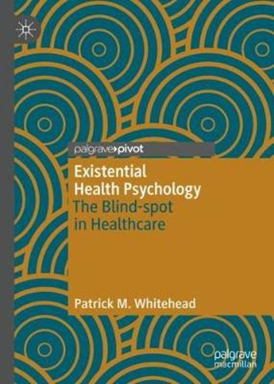 Existential Health Psychology - Patrick M. Whitehead