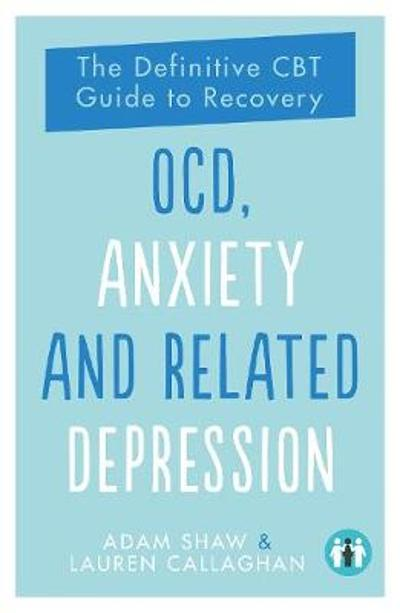 OCD, Anxiety and Related Depression - Adam Shaw