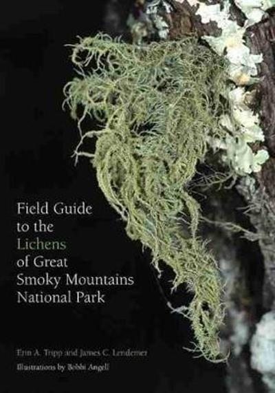 Field Guide to the Lichens of Great Smoky Mountains National Park - Erin Tripp