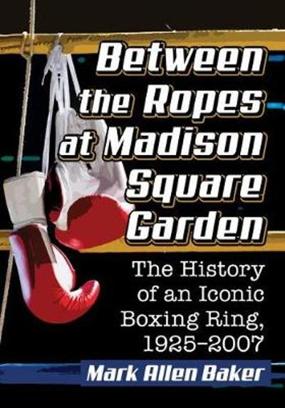 Between the Ropes at Madison Square Garden - Mark Allen Baker