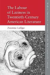 The Labour of Laziness in Twentieth-Century American Literature - Zuzanna Ladyga
