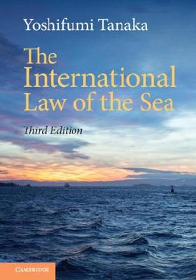 The International Law of the Sea - Yoshifumi Tanaka