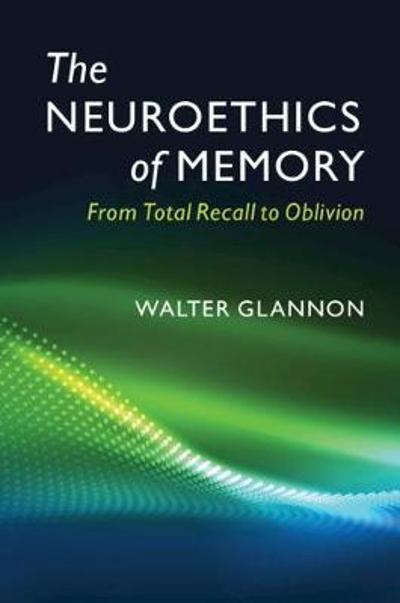 The Neuroethics of Memory - Walter Glannon