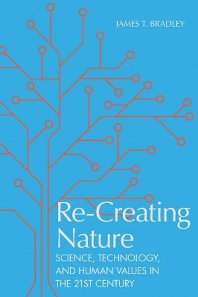 Re-Creating Nature - James T. Bradley
