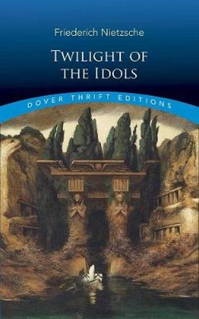 Twilight of the Idols - Friedrich Nietzsche