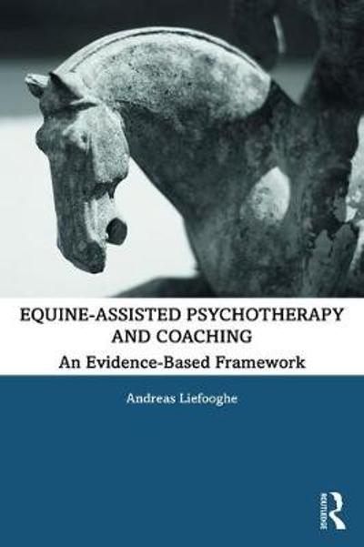 Equine-Assisted Psychotherapy and Coaching - Andreas Liefooghe