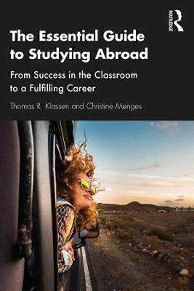The Essential Guide to Studying Abroad - Thomas R. Klassen