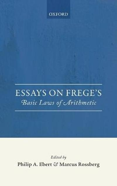 Essays on Frege's Basic Laws of Arithmetic - Philip A. Ebert