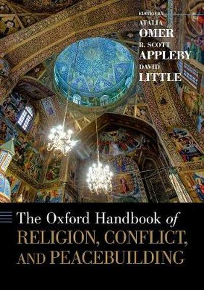 The Oxford Handbook of Religion, Conflict, and Peacebuilding - R. Scott Appleby