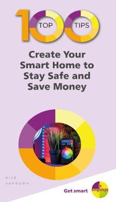 100 Top Tips - Create Your Smart Home to Stay Safe and Save Money - Nick Vandome