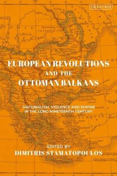 European Revolutions and the Ottoman Balkans - Dimitris Stamatopoulos