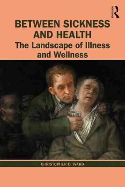 Between Sickness and Health - Christopher D. Ward