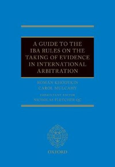 A Guide to the IBA Rules on the Taking of Evidence in International Arbitration - Roman Khodykin