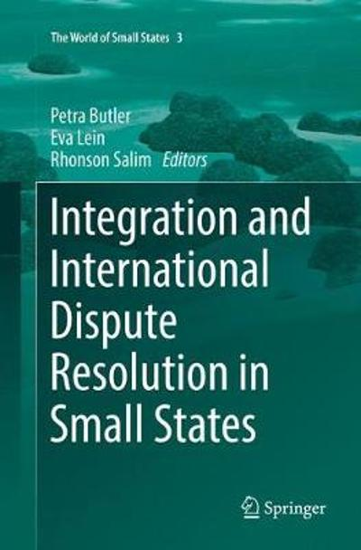 Integration and International Dispute Resolution in Small States - Petra Butler