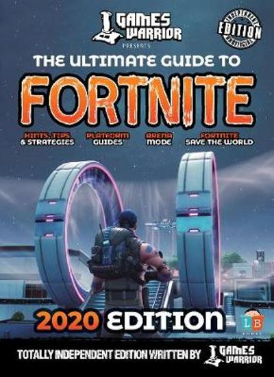 Fortnite Guide by GamesWarrior - 2020 Independent Edition - Little Brother Books