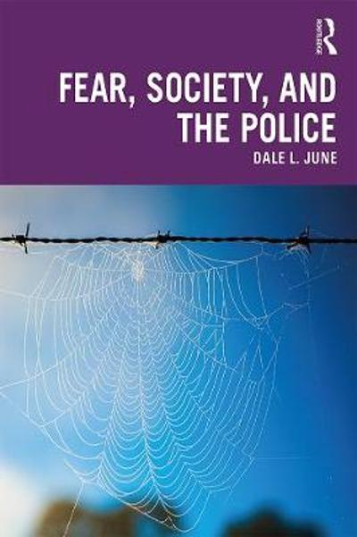 Fear, Society, and the Police - Dale L. June