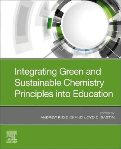 Integrating Green and Sustainable Chemistry Principles into Education - Andrew P. Dicks