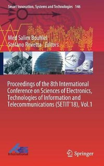 Proceedings of the 8th International Conference on Sciences of Electronics, Technologies of Information and Telecommunications (SETIT'18), Vol.1 - Med Salim Bouhlel