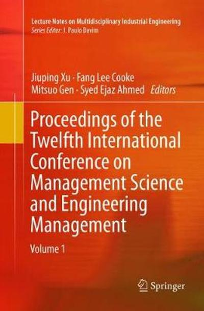 Proceedings of the Twelfth International Conference on Management Science and Engineering Management - Jiuping Xu