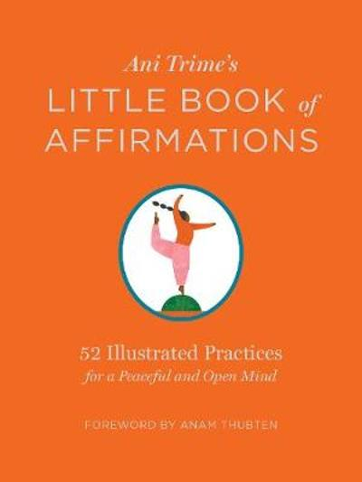 Ani Trime's Little Book of Affirmations: 52 Illustrated Practices for a Peaceful and Open Mind - Ani Trime