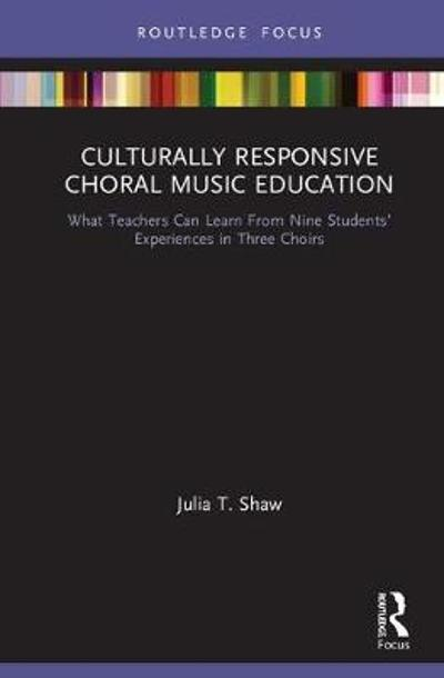 Culturally Responsive Choral Music Education - Julia T. Shaw