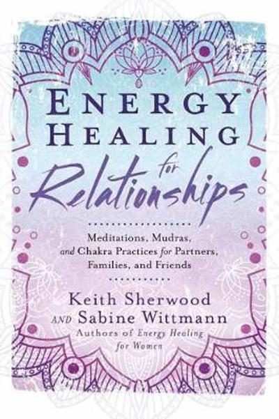 Energy Healing for Relationships - Keith Sherwood