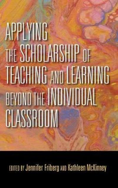 Applying the Scholarship of Teaching and Learning beyond the Individual Classroom - Jennifer C. Friberg
