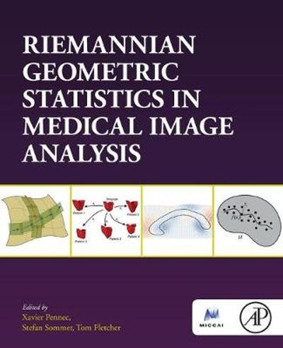 Riemannian Geometric Statistics in Medical Image Analysis - Xavier Pennec