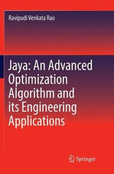 Jaya: An Advanced Optimization Algorithm and its Engineering Applications - Ravipudi Venkata Rao