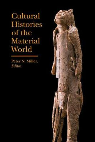 Cultural Histories of the Material World - Peter Miller