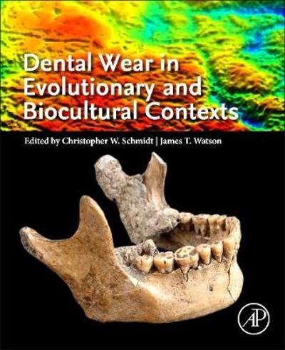 Dental Wear in Evolutionary and Biocultural Contexts - Christopher W. Schmidt
