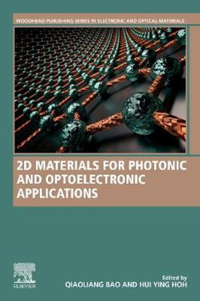 2D Materials for Photonic and Optoelectronic Applications - Qiaoliang Bao