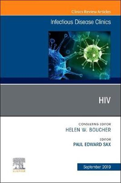 HIV, An Issue of Infectious Disease Clinics of North America - Sax