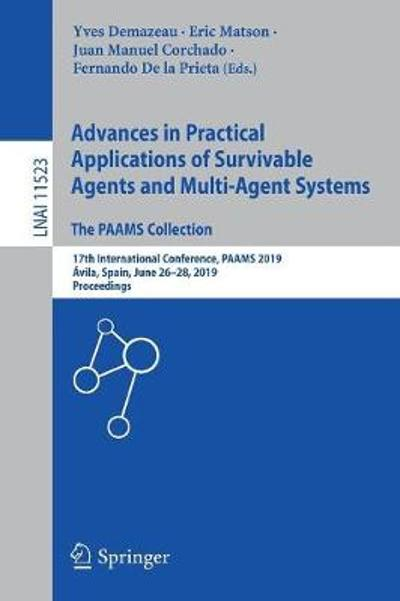 Advances in Practical Applications of Survivable Agents and Multi-Agent Systems: The PAAMS Collection - Yves Demazeau