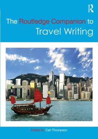 The Routledge Companion to Travel Writing - Carl Thompson